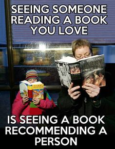 Seeing someone reading a book you love is seeing a book recommend a person