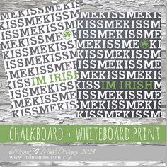 Free Kiss Me I'm Irish  Chalkboard/Whiteboard Printables http://www.mamamiss.com ©2013