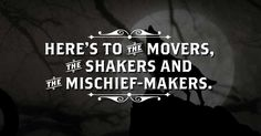Here's to the movers, the shakers and the mischief-makers.- Stillhouse Original MOONSHINE