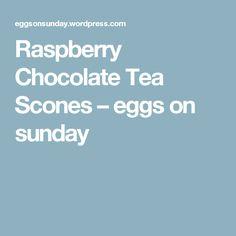 Raspberry Chocolate Tea Scones – eggs on sunday