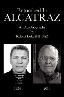 Entombed in Alcatraz by Robert Victor Luke. $19.95. Publication: January 2, 2011. Publisher: Robert Victor Luke (January 2, 2011). Travel with one man on his journey through imprisonment in Alcatraz, and other prisons, Also his early life and the 51 years since his release.                                                         Show more                               Show less