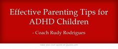 """Effective Parenting Tips for ADHD Children - It is possible to develop effective parenting tools and strategies for ADHD children. There are 4 basic steps involved: 1) Understanding ADHD 2) Recognizing the Parenting Challenges 3) Developing a Context for Parenting 4) Putting Systems into Place"""""""