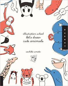 Illustration School: Let's Draw Cute Animals: Sachiko Umoto: 8601400987315: Amazon.com: Books