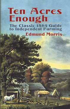Book review: Ten Acres Enough: The Classic 1864 Guide to Independent Farming by Edmund Morris | SterlingFink