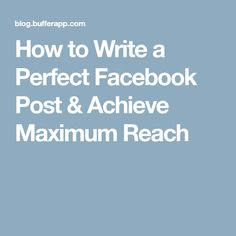 How to Write a Perfect Facebook Post & Achieve Maximum Reach