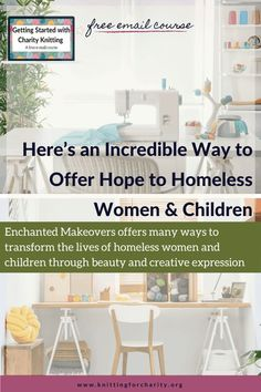 Enchanted Makeovers offers many ways to transform the lives of homeless women and children through beauty and creative expression - Knitting for Charity