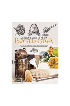 Wielka encyklopedia pszczelarstwa - Mateusz Morawski, Lidia Moroń-Morawska