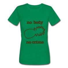 KCCO - NO BODY NO CRIME PSYCH T-Shirt | Spreadshirt | ID: 11004859  Women's size L