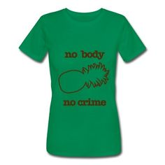 KCCO - NO BODY NO CRIME PSYCH T-Shirt | Spreadshirt | ID: 11004859  Women's size L