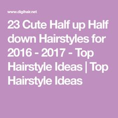 23 Cute Half up Half down Hairstyles for 2016 - 2017 - Top Hairstyle Ideas | Top Hairstyle Ideas