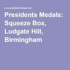 Presidents Medals: Squeeze Box, Ludgate Hill, Birmingham