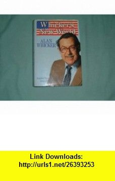Whickers New World America Through the Eyes and Lives of Resident Brits (9780297786917) Alan Whicker , ISBN-10: 0297786911  , ISBN-13: 978-0297786917 ,  , tutorials , pdf , ebook , torrent , downloads , rapidshare , filesonic , hotfile , megaupload , fileserve