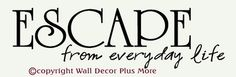 Escape From Everyday Life Wall Decor decal Saying, Great Gift Idea, Great for Decor in Bathrooms, Spas, Hair Salons, etc