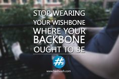 Stop wearing your wishbone, where your backbone ought to be..!! #worksmart #hardwork #power #standup #hashvash www.hashvash.com Stand Up, Work Hard, Inspirational Quotes, How To Wear, Life Coach Quotes, Get Up, Inspiring Quotes, Hard Work, Inspiration Quotes