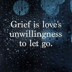 We let go because we have no choice. Death doesn't request permission. It takes what it wants and we are left in a fog of ambiguously futile attempts to accept that which we never wanted.