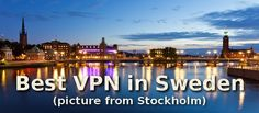 Which VPN providers are the best when you need an IP address in #Sweden ?