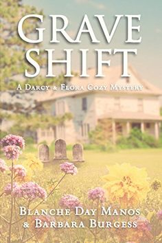 Grave Shift (Darcy & Flora Cozy Mystery Book 2) by Blanche Day Manos http://www.amazon.com/dp/B00Q5ND30K/ref=cm_sw_r_pi_dp_lFtLvb17K5WH0