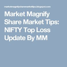 Market Magnify Share Market Tips: NIFTY  Top Loss Update By MM