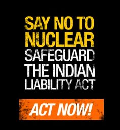 Tell Dr. Manmohan Singh to put India before foreign corporations and safeguard the Indian nuclear liability act!