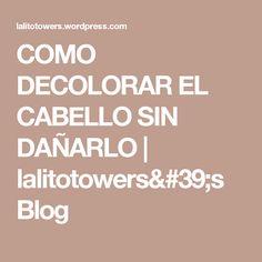 COMO DECOLORAR EL CABELLO SIN DAÑARLO   lalitotowers's Blog