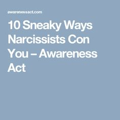 10 Sneaky Ways Narcissists Con You – Awareness Act