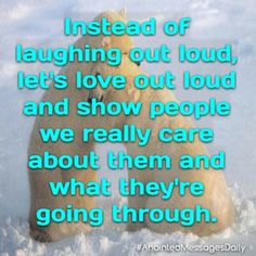 Instead of laughing out loud, let's #love out loud & show people we really care about them & what they're going thru. #AnointedMessages #AnointedMessagesDaily