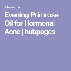 Evening Primrose Oil for Hormonal Acne | hubpages