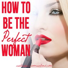 How To Be The Perfect Woman | This is a really great reminder of what we should already know!