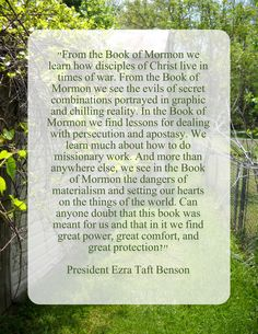 """Can anyone doubt that [The Book of Mormon] was meant for us, and that in it we can find great power, great comfort and great protection?"" ~ President Ezra Taft Benson"