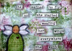 Buy She learned to fly so she started wearing her wings everywhere she went. Mixed Media Art greeting card. by countrycraftersusa. Explore more products on http://countrycraftersusa.etsy.com