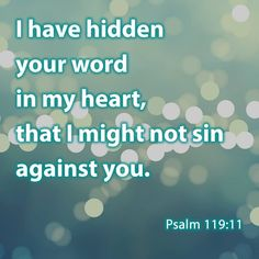 """""""Thy Word have I hid in mine heart, that I might not sin against thee."""" Psalms 119:11 KJV ✝✡Hallelujah & Shalom!! Kristi Ann✡✝"""