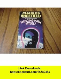 DANCING WITH MYSELF (9780671721855) Charles Sheffield , ISBN-10: 0671721852  , ISBN-13: 978-0671721855 ,  , tutorials , pdf , ebook , torrent , downloads , rapidshare , filesonic , hotfile , megaupload , fileserve