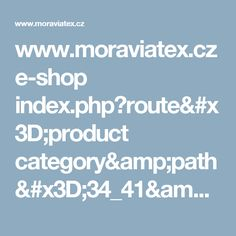 www.moraviatex.cz e-shop index.php?route=product category&path=34_41&page=3