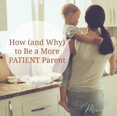 How (and Why) to Be a More Patient Parent. Being patient as a parent is hard ... but do you know why? This post breaks down what patience is -- and isn't. #AbundantMama