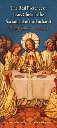 Real Presence of Jesus Christ in the Sacrament of the Eucharist, The: Basic Questions and Answers