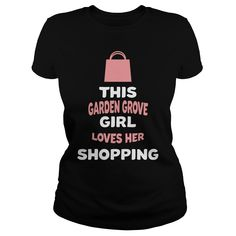 This #Garden Grove Girl Loves Her Shopping, Order HERE ==> https://www.sunfrogshirts.com/Hobby/116518338-492080979.html?8273, Please tag & share with your friends who would love it , #jeepsafari #xmasgifts #christmasgifts  #garden plans, flower garden, garden layout, garden lighting  #weddings #women #running #swimming #workouts #cooking #recipe #gym #fitnessmodel #athletic #beachgirl #hardbodies #workout #bodybuilding