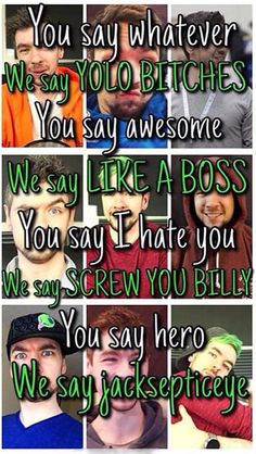 This is so true! I love Jacksepticeye! LIKE A BOSS!!!