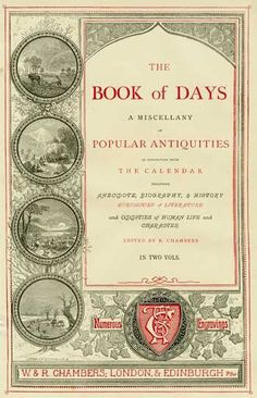 The Book of Days was designed to consist of  Matters connected with the Church Calendar, including the Popular Festivals, Saints' Days, and other Holidays, with illustrations of Christian Antiquities in general. Phenomena connected with the Seasonal Changes. Folk-Lore of the United Kingdom namely, Popular Notions and Observances connected with Times and Seasons.