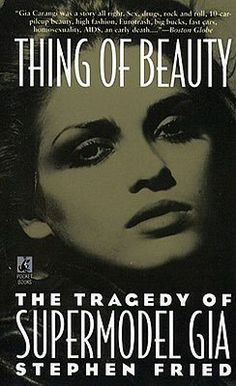 Thing Of Beauty - For the past 20 years, I've been fascinated with the rise, and the fall, of Gia Carangi.