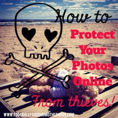 How to Protect Your Photos Online from Thieves #blogging #bloggers