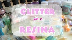 I miei GLITTER per la resina | Sissy's Creations