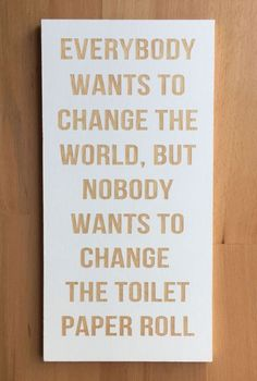 Hey, I found this really awesome Etsy listing at https://www.etsy.com/listing/387119698/change-the-world-change-the-toilet-paper