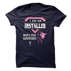 I am an INSTALLER, what is your superpower? T Shirt, Hoodie, Sweatshirts - tshirt design #shirt #Fashion