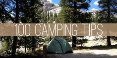 Know before you go: 100 camping tips. #camping