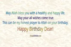 readers today i'm writing about beautiful Islamic birthday wishes & quotes for Muslim with pictures. Before you check out beautiful Islamic Muslim Birthday Wishes, Happy Birthday Prayer, Love Birthday Quotes, Happy Birthday Wishes For A Friend, Happy Birthday Wishes Quotes, Happy Birthday Wishes Cards, Birthday Wishes And Images, Best Birthday Wishes, Wishes Images