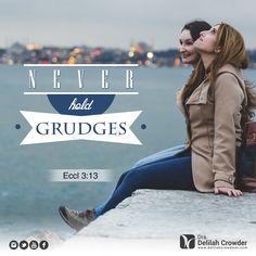 """""""Never hold grudges."""" Eccl 3:13 Dr. Delilah Crowder"""