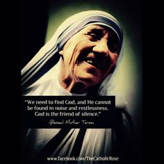 Mother Teresa - We Need to Find God Holy Quotes, Great Quotes, Quotes To Live By, Inspirational Quotes, Mother Theresa Quotes, Mother Teresa, Saint Teresa Of Calcutta, Saint Quotes, Catholic Quotes