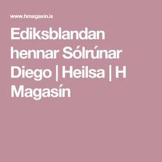 Ediksblandan hennar Sólrúnar Diego | Heilsa | H Magasín
