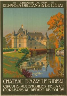 Chateau D'Azay Le Rideau by Constant Duval Touraine Loire Valley, France Vintage French Posters, Vintage Poster, Vintage Travel Posters, Vintage Postcards, Vintage Advertisements, Vintage Ads, Loire Valley France, Tourism Poster, Railway Posters