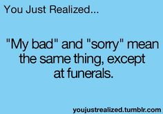 Especially if you and the deceased were enemy's and you could have easily killed them